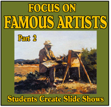 Focus on Famous Artists Part 2 - Students Create Slide Shows