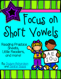 Focus on Short Vowels: Practice Sheets, Little Readers, and more!