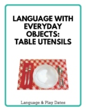Language With Everyday Objects in the Home: Table Utensils