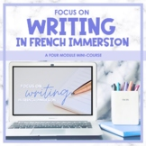 Focus on Writing in French Immersion Mini-Course