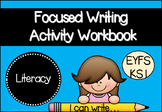 Focused Writing Activity Workbook for EYFS/KS1