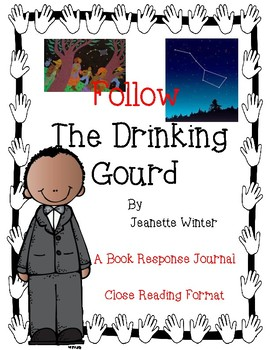Follow The Drinking Gourd by J. Winter - A Response Journal-Close Reading Format
