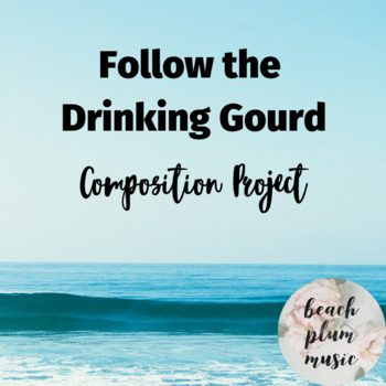 Follow the Drinking Gourd - Composition Project