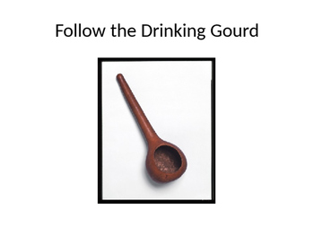 Follow the Drinking Gourd PowerPoint