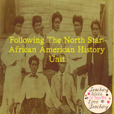 African American History Unit:  Following The North Star