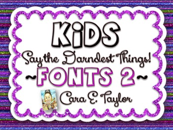 Fonts~Kids Say the Darndest Things (Volume 2), Cara Taylor