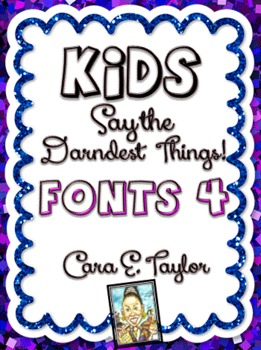 Fonts~Kids Say the Darndest Things (Volume 4), Cara Taylor