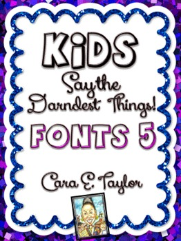 Fonts~Kids Say the Darndest Things (Volume 5), Cara Taylor