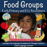 ESL Food Groups Unit:  Vocabulary and Concepts - ESL Newcomer Activities Too!
