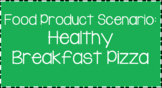 Food Science & Technology CDE: Food Product Develop Scenarios-Breakfast Pizza