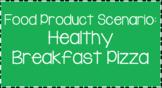 Food Science & Technology CDE: Food Product Develop Scenarios-Breakfast Pizza