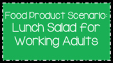 Food Science & Technology CDE: Food Product Develop Scenarios-Lunch Salad