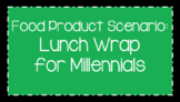 Food Science & Technology CDE: Food Product Develop Scenarios-Lunch Wrap