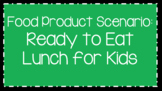 Food Science & Technology CDE: Food Product Develop Scenarios-Lunch for Kids