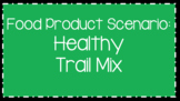 Food Science & Technology CDE: Food Product Develop Scenarios-Trail Mix
