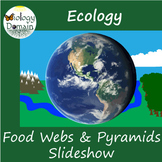 Ecology: Food Webs and Ecological Pyramids Powerpoint Slide Show