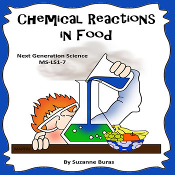 Food and Chemical Reactions: Next Generation Science MS-LS1-7