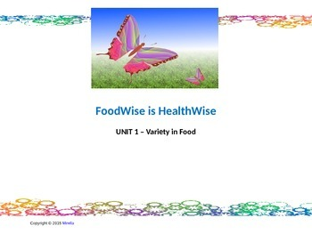 FoodWise is HealthWise    UNIT 1 –Variety in Food