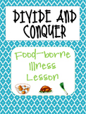 Foodborne Illneses: Divide and Conquer!