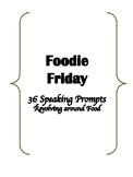 Foodie Friday: Speaking Prompts (ESL/TOEFL/IELTS)