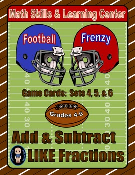 Football Frenzy Game Cards (Add & Subtract LIKE Fractions) Sets 4, 5, 6