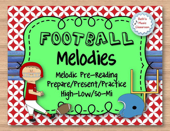 Football Melodies - Pre-Reading for High-Low/So-Mi: Prepare, Present, & Practice
