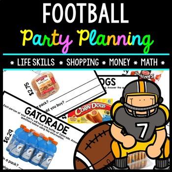 Football Party Planning - Shopping - Life Skills - Money - Math - Real World