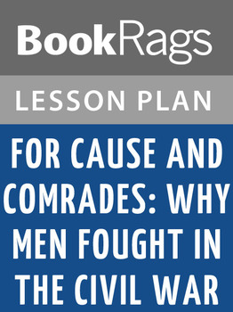For Cause and Comrades: Why Men Fought in the Civil War Lesson Plans