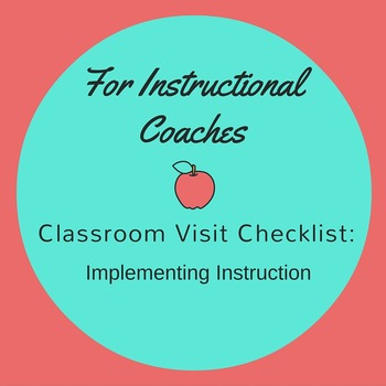For Instructional Coaches:  Classroom Visit Checklist Implementing Instruction