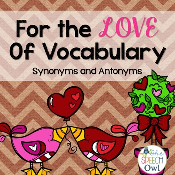 Synonyms and Antonyms: For The Love of Vocabulary