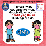 For Use With Google Classroom™ Identifying Nouns Bubblegum Kids