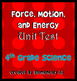 Force, Motion, and Energy Unit Test 4th Grade (NGSS and TEKS)