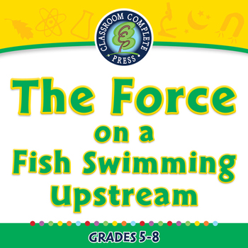 Force: The Force on a Fish Swimming Upstream - NOTEBOOK Gr. 5-8
