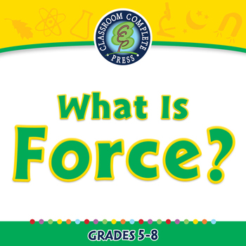 Force: What Is Force? - NOTEBOOK Gr. 5-8