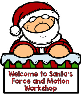 Force and Motion:  Santa's Force and Motion Workshop