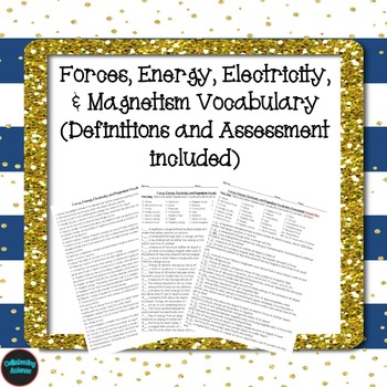Forces, Energy, Electricity, & Magnetism Vocabulary (definitions & assessment)