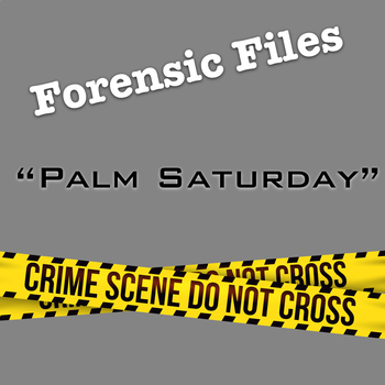 Forensic Files Palm Saturday Video Questions