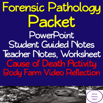 Forensic Pathology Packet: PowerPoint, Student Notes, Worksheet, Activity