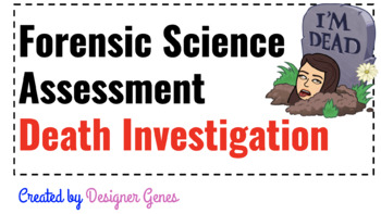Forensic Science Unit Assessment & Study Guide- Death Investigation