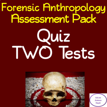 Forensics Anthropology Assessment Pack: Quiz, TWO Tests