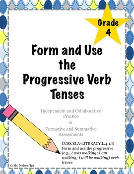 {Form and Use Progressive Verbs} CCSS.ELA-Lliteracy.L.4.1.B