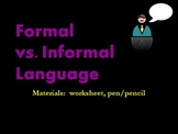 Formal & Informal Language Activities, Rev., & Test (worksheets & Power Points)