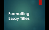 Formatting Essay Titles Lesson with PPT, Worksheet, & Quiz