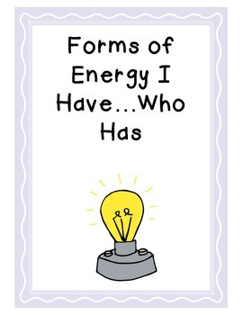 Forms of Energy I Have...Who Has