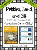 Foss Pebbles, Sand, and Silt- Vocabulary Cards
