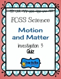 Foss Science Motion and Matter Quiz for Investigation #3