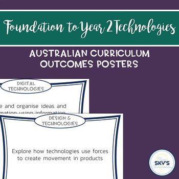 Foundation to Year 2 Technologies Outcomes Posters - AUSTRALIAN CURRICULUM