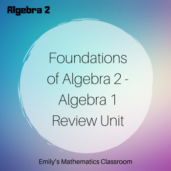 Foundations of Algebra 2 - Algebra 1 Review Unit