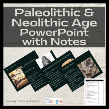 Foundations of Civilization PowerPoint w/ Note Sheet (Neolithic and Paleolithic)