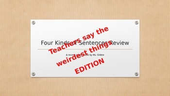 Four Kinds of Sentences Review-- Teachers say the weirdest